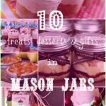 """A display of pictures featuring mason jar desserts and gifts titled, """"10 treats, deserts & gifts in Mason Jars"""""""