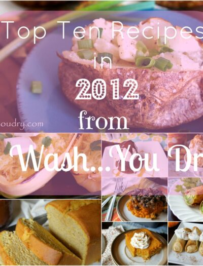 """A grid of pictures with food and the title, """"Top Ten Recipes in 2012 from I Wash...You Dry"""""""