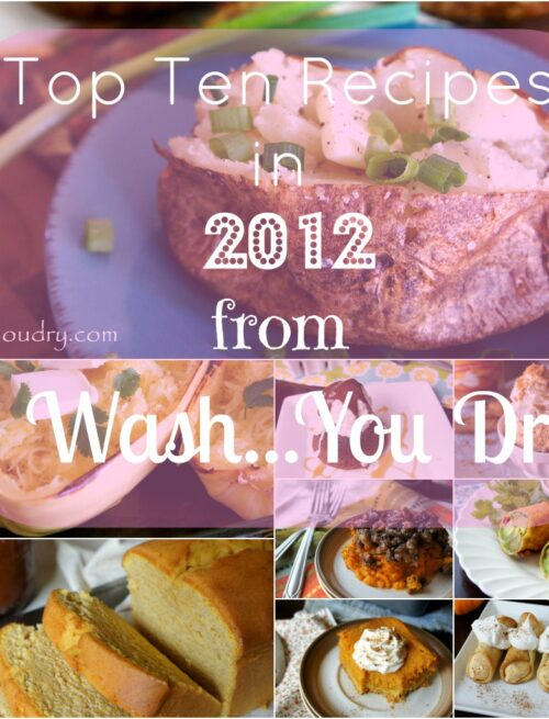 "A grid of pictures with food and the title, ""Top Ten Recipes in 2012 from I Wash...You Dry"""