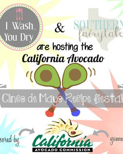 An announcement showing that I Wash You Dry is co-hosing the California Avocado Cinco de Mayo Recipe Fiesta