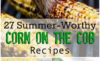 27 Summer Worthy Corn on the Cob Recipes