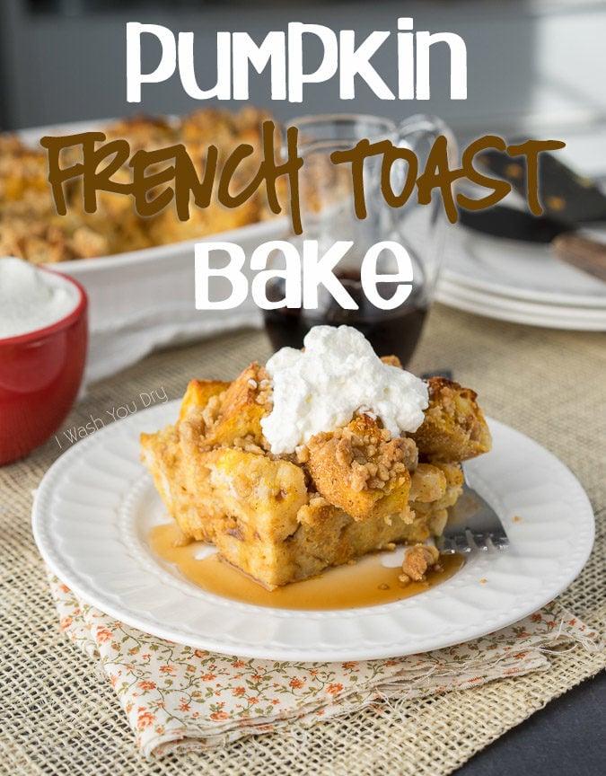 Pumpkin French Toast Bake - I Wash You Dry