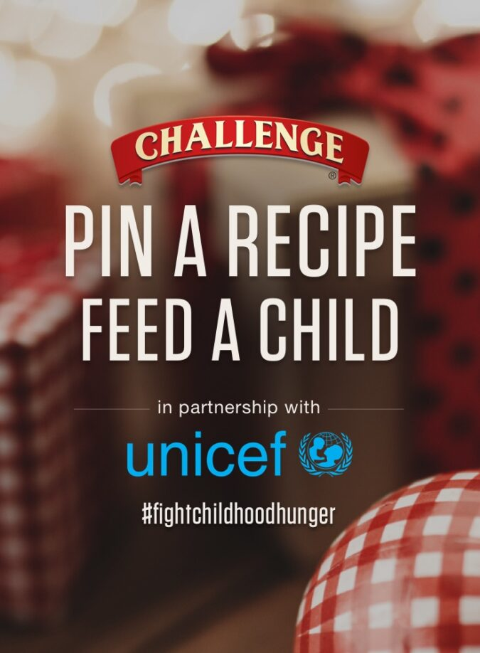 Pin A Recipe, Feed a Child! Challenge Dairy and Unicef have joined forces to fight and raise awareness of the childhood malnutrition crisis - which results in the unnecessary loss of nearly three million young lives a year. With each pin made, a donation will be made. #fightchildhoodhunger #challengebutter