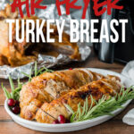 This super easy Air Fryer Turkey Breast results in an ultra juicy breast in a fraction of the time!