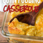 This super easy Corn Pudding Casserole Recipe is filled with creamy cornbread and makes the perfect side dish!
